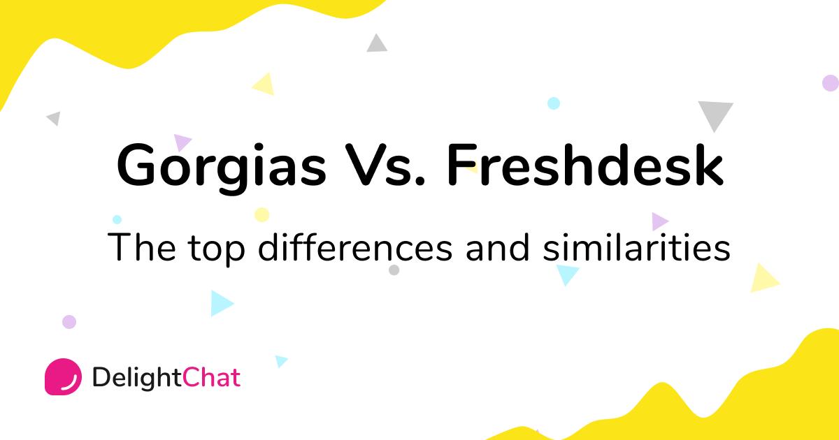 Gorgias vs Freshdesk: Top Differences and Similarities