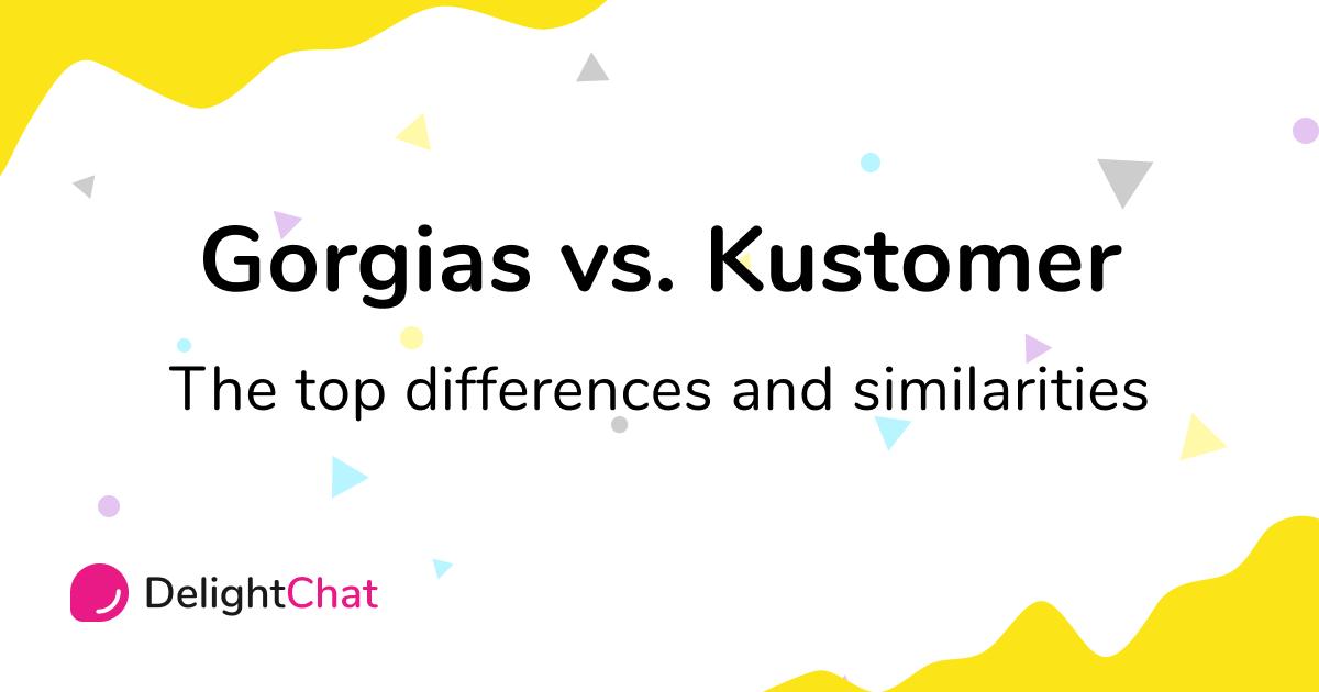 Gorgias vs Kustomer: Top Differences and Similarities