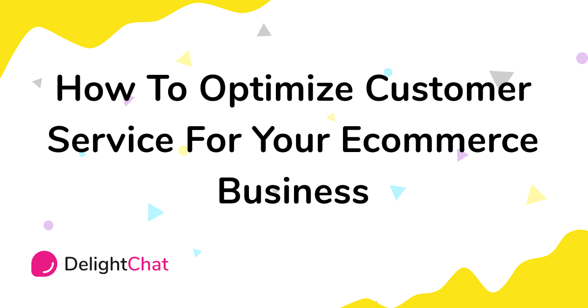 How To Optimize Customer Service For Your Ecommerce Business