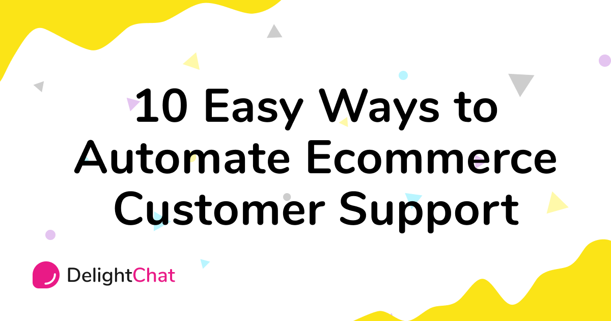 10 Easy Ways to Automate Customer Service for Ecommerce Businesses