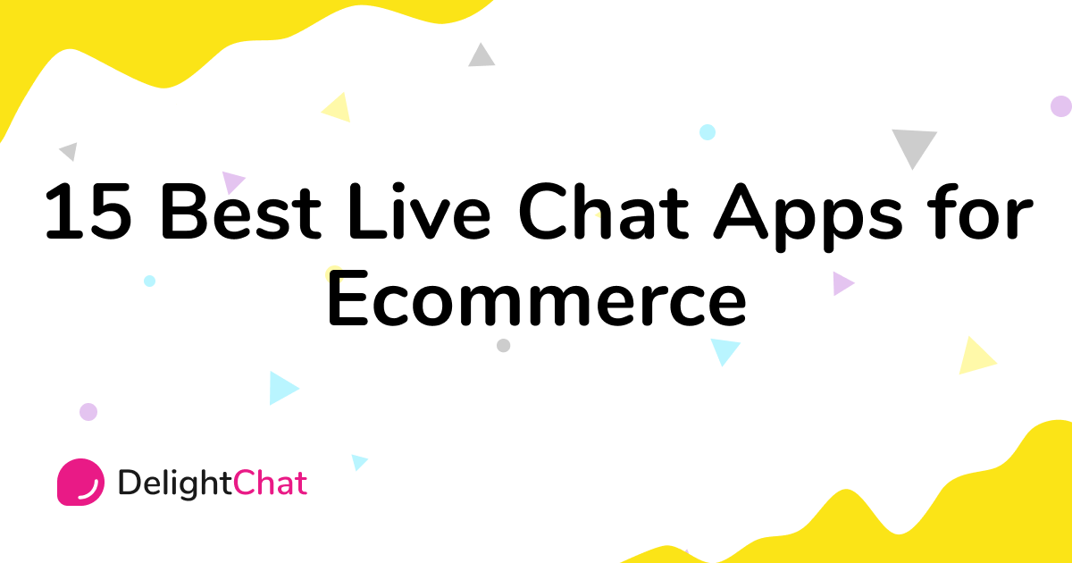 15 Best Live Chat Apps for Ecommerce (2021)