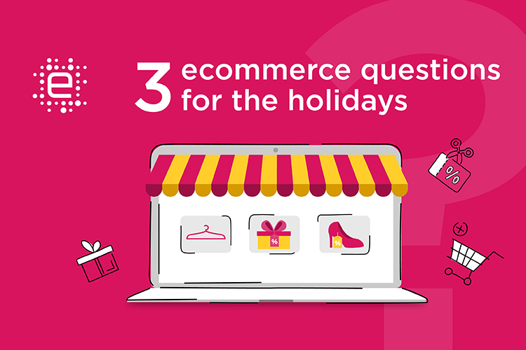 3 Questions to know if your online store is ready for The Holidays