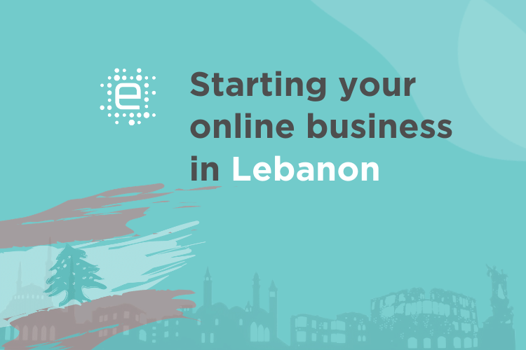 Starting your Online Business in Lebanon