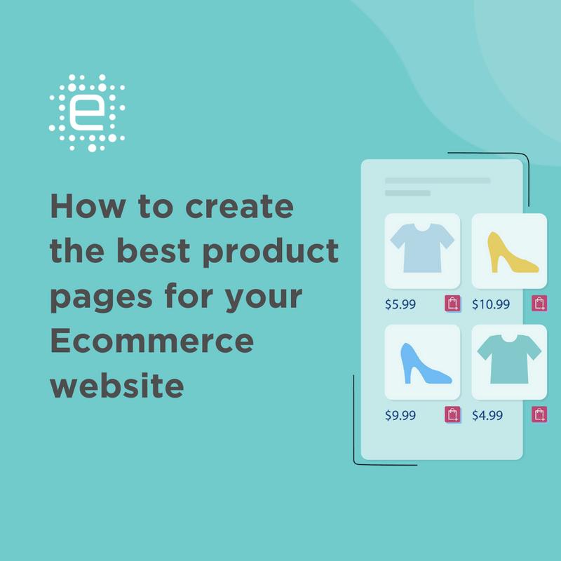 كيفية إنشاء أفضل صفحات المنتجات لموقع التجارة الإلكترونية الخاص بك
