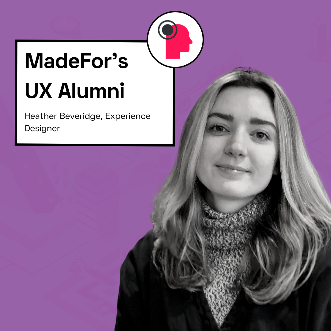 Getting into the UX field with Heather | MadeFor's UX Graduate