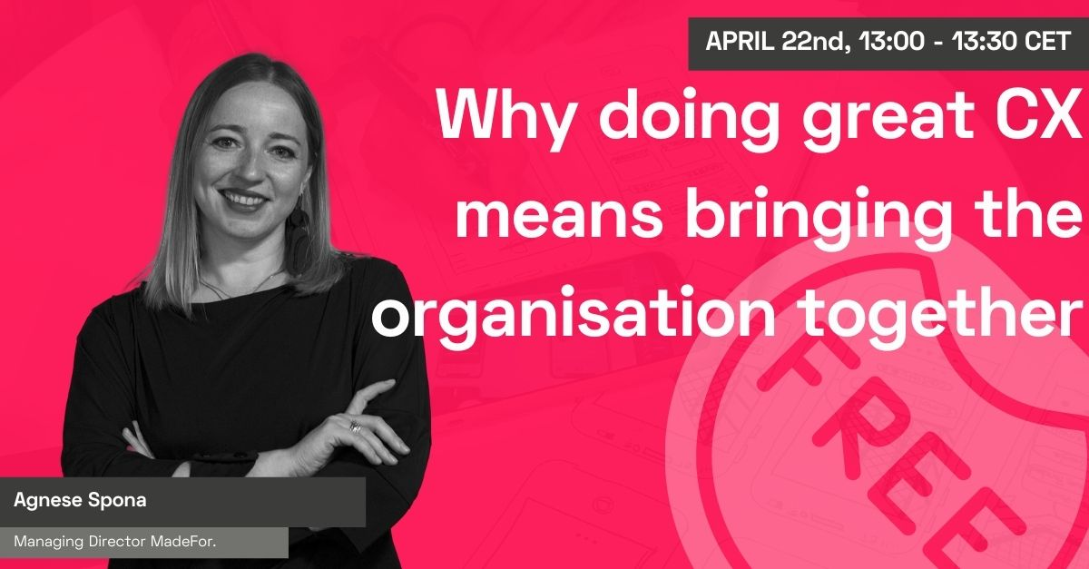 Why doing great CX means bringing the organisation together with Agnese Spona