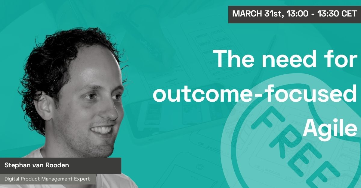 The need for outcome-focused Agile with Stephan van Rooden