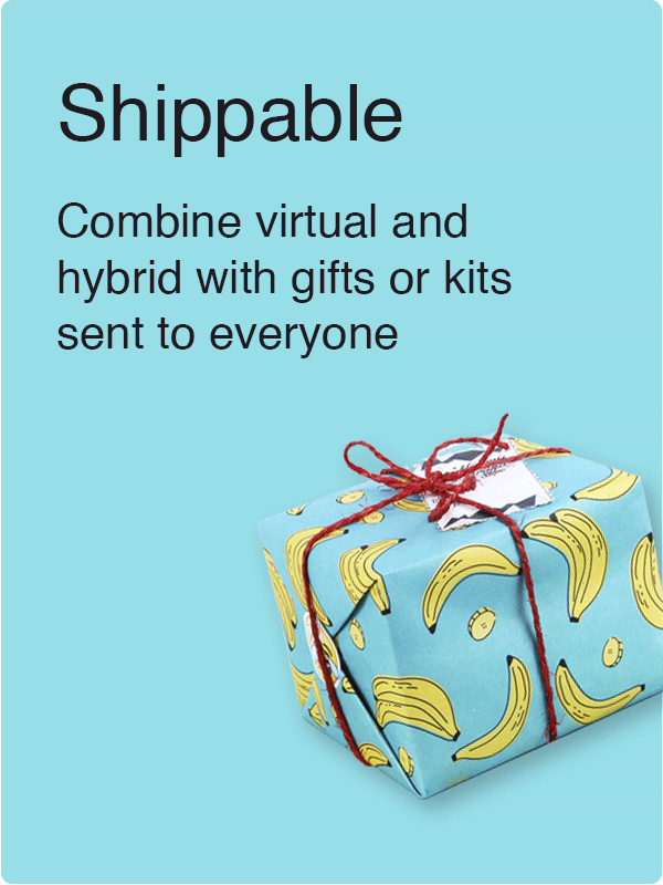 Shippable virtual and hybrid team building experiences
