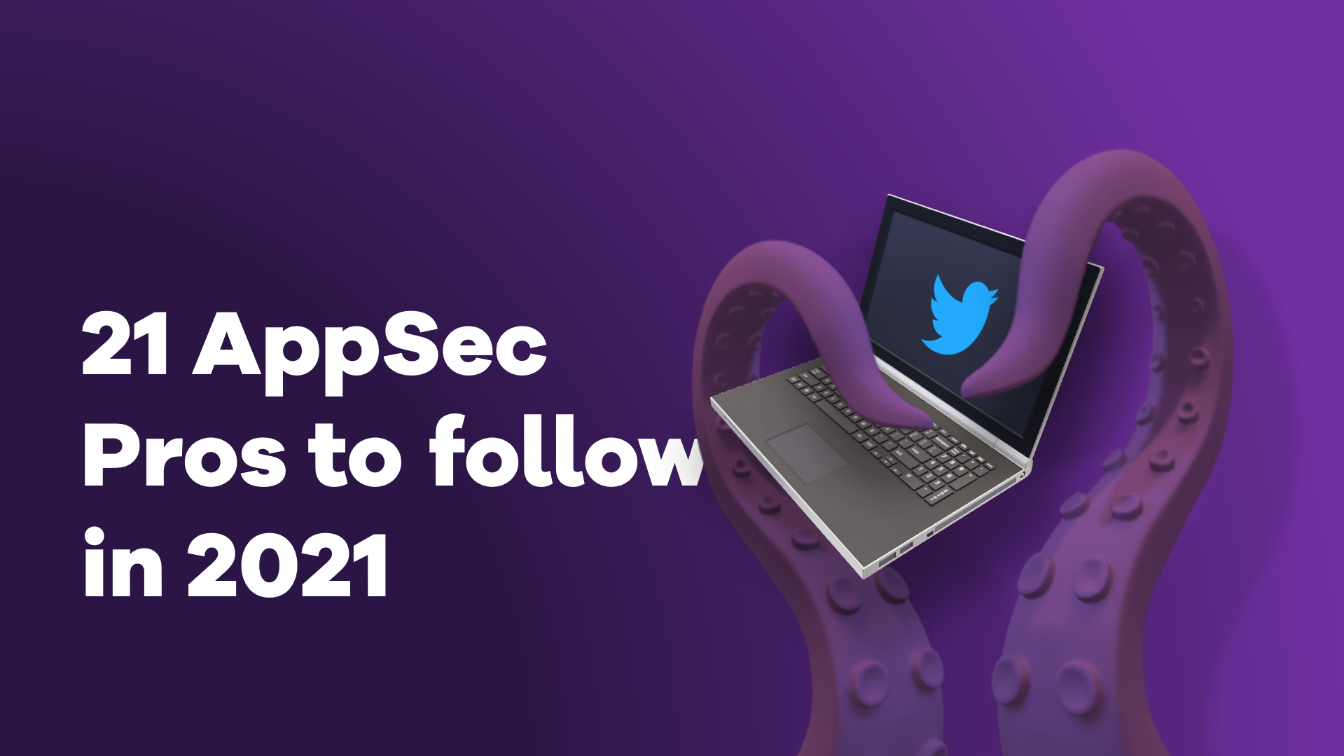 21 AppSec Pros to Follow in 2021