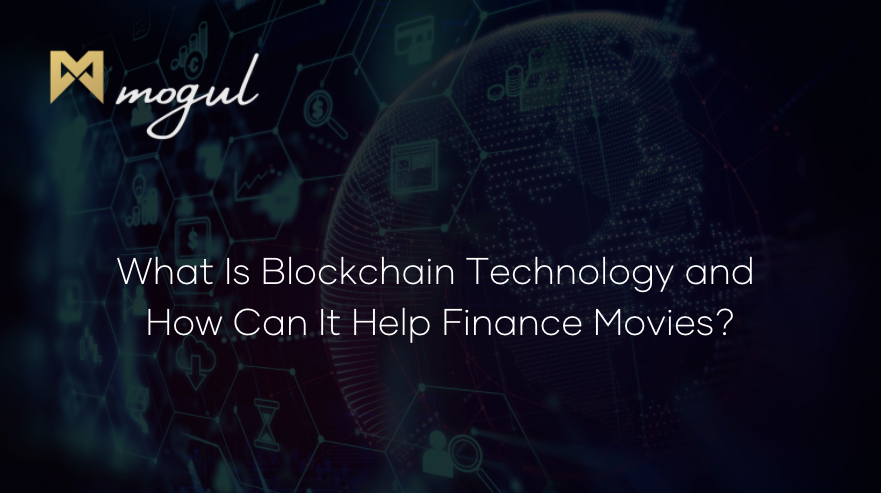 What Is Blockchain Technology and How Can It Help Finance Movies?