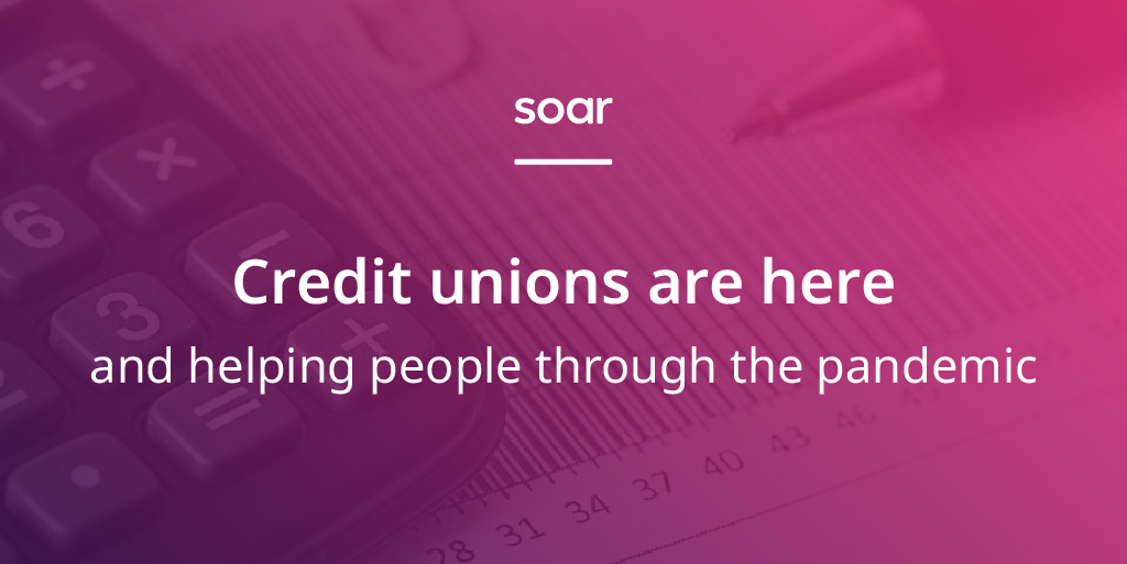 Credit unions are here and helping people through the pandemic