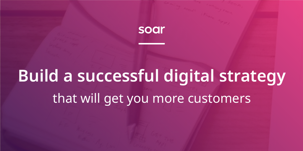 Build a successful digital strategy that will get you more customers