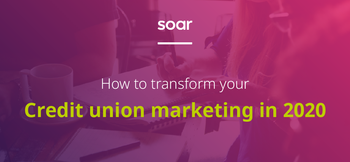 How to transform your credit union marketing in 2020