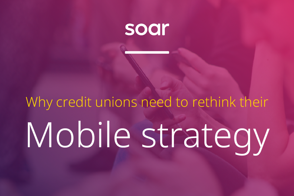 Why credit unions need to rethink their mobile strategy