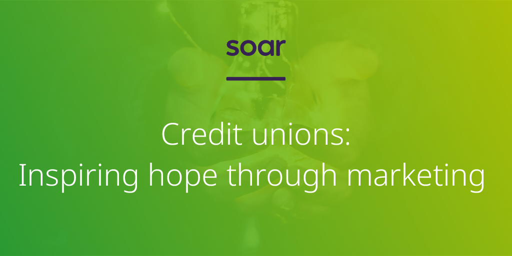 Credit unions: Inspiring hope through their marketing