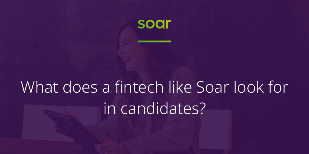 What does a fintech like Soar look for in candidates? (We're hiring right now)