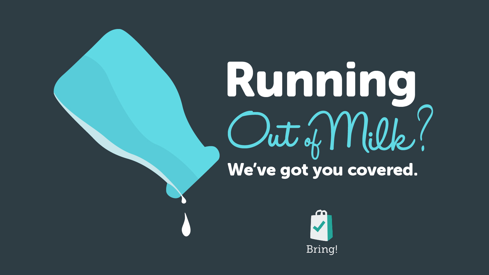 OUT OF MILK - BRING! IS THE BEST ALTERNATIVE