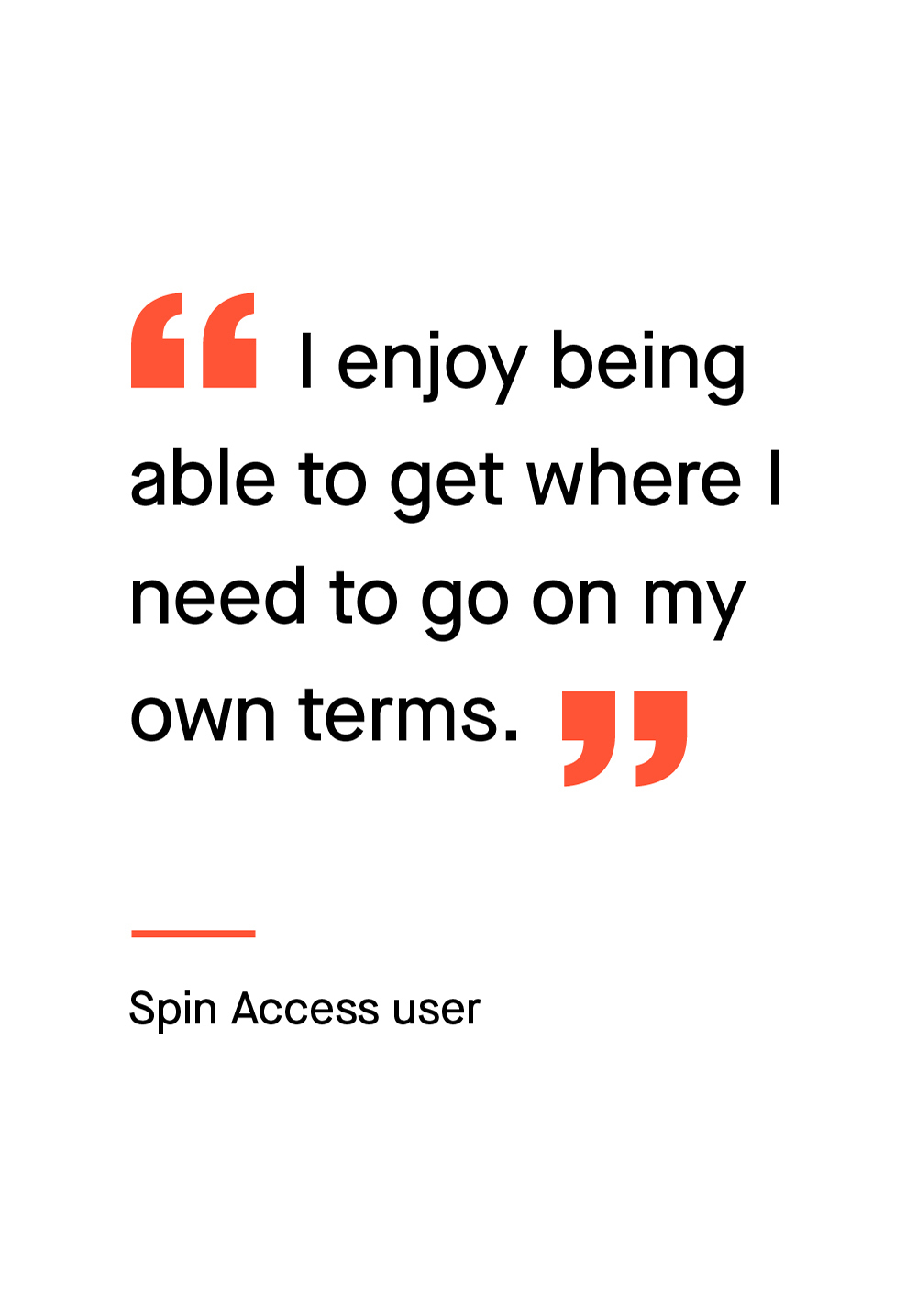 """A pull quote that reads, """"I enjoy being able to get where I need to go on my own terms."""" - Spin Access user."""