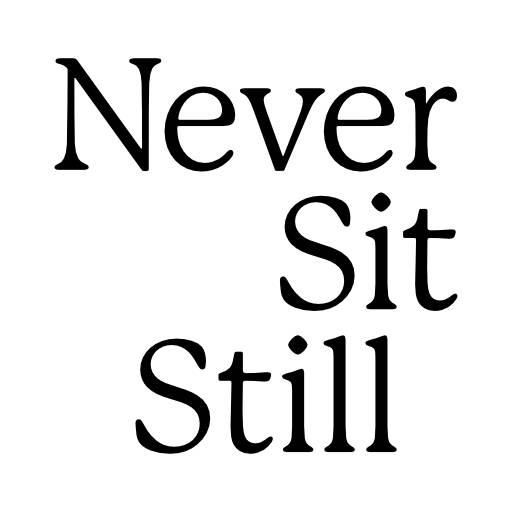 Never Sit Still
