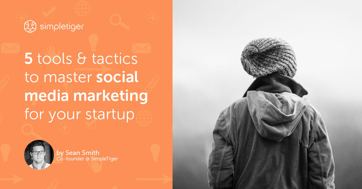 5 Tools & Tactics To Master Social Media Marketing For Your Startup