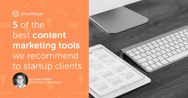 5 Of The Best Content Marketing Tools We Recommend