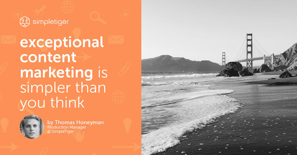 Exceptional content marketing is simpler than you think