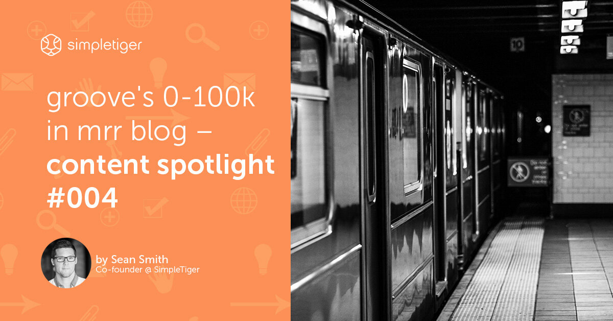 Groove's 0-100k in MRR Blog – Content Spotlight #004