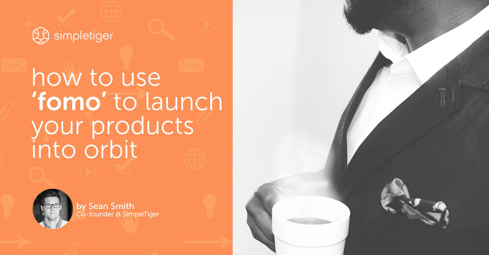 """How To Use """"FOMO"""" To Launch Your Products Into Orbit"""