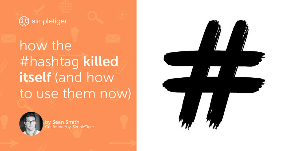 How The #Hashtag Killed Itself (And How To Use Them Now)