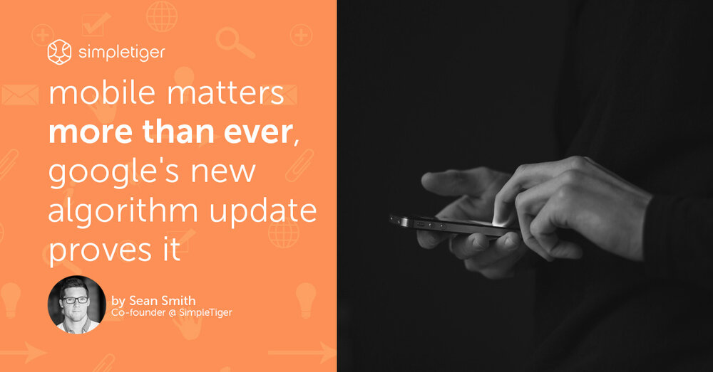 Mobile Matters More Than Ever, Google's New Algorithm Update Proves It