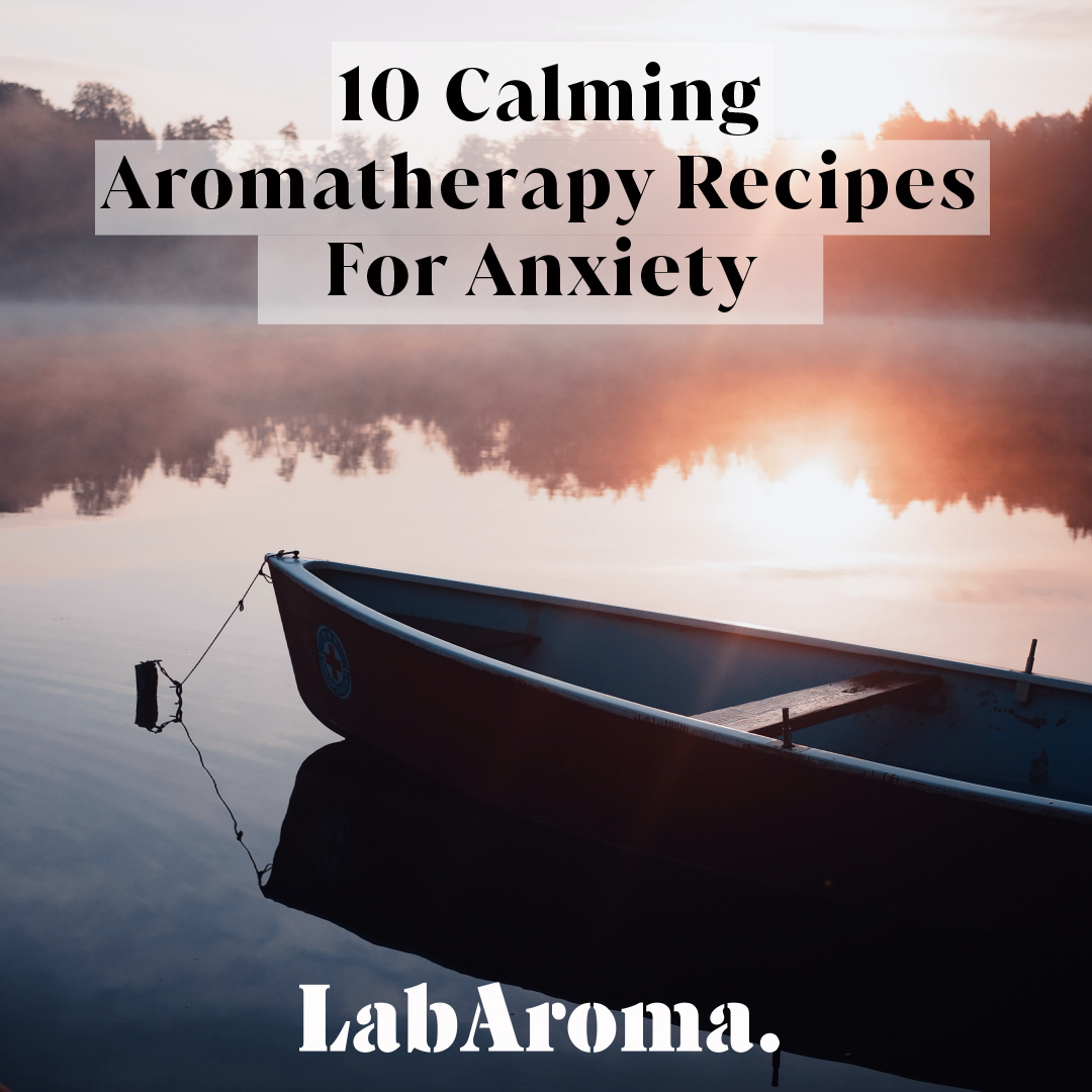 10 Calming Aromatherapy Recipes for Anxiety by LabAroma