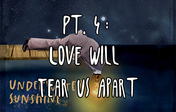 Episode 16: Pt.4: Love Will Tear Us Apart