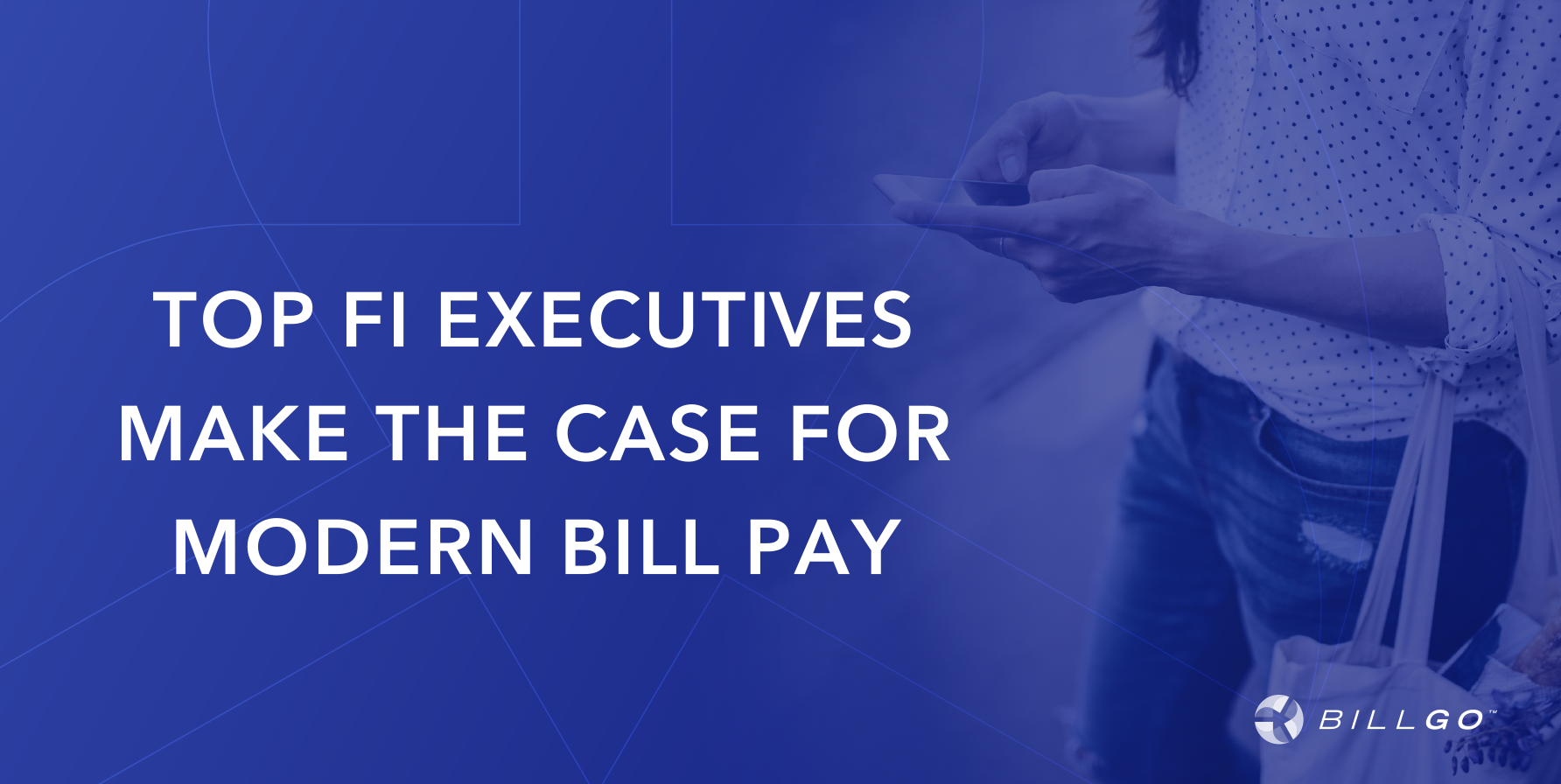 Top FI Execs Make the Case for Modern Bill Pay