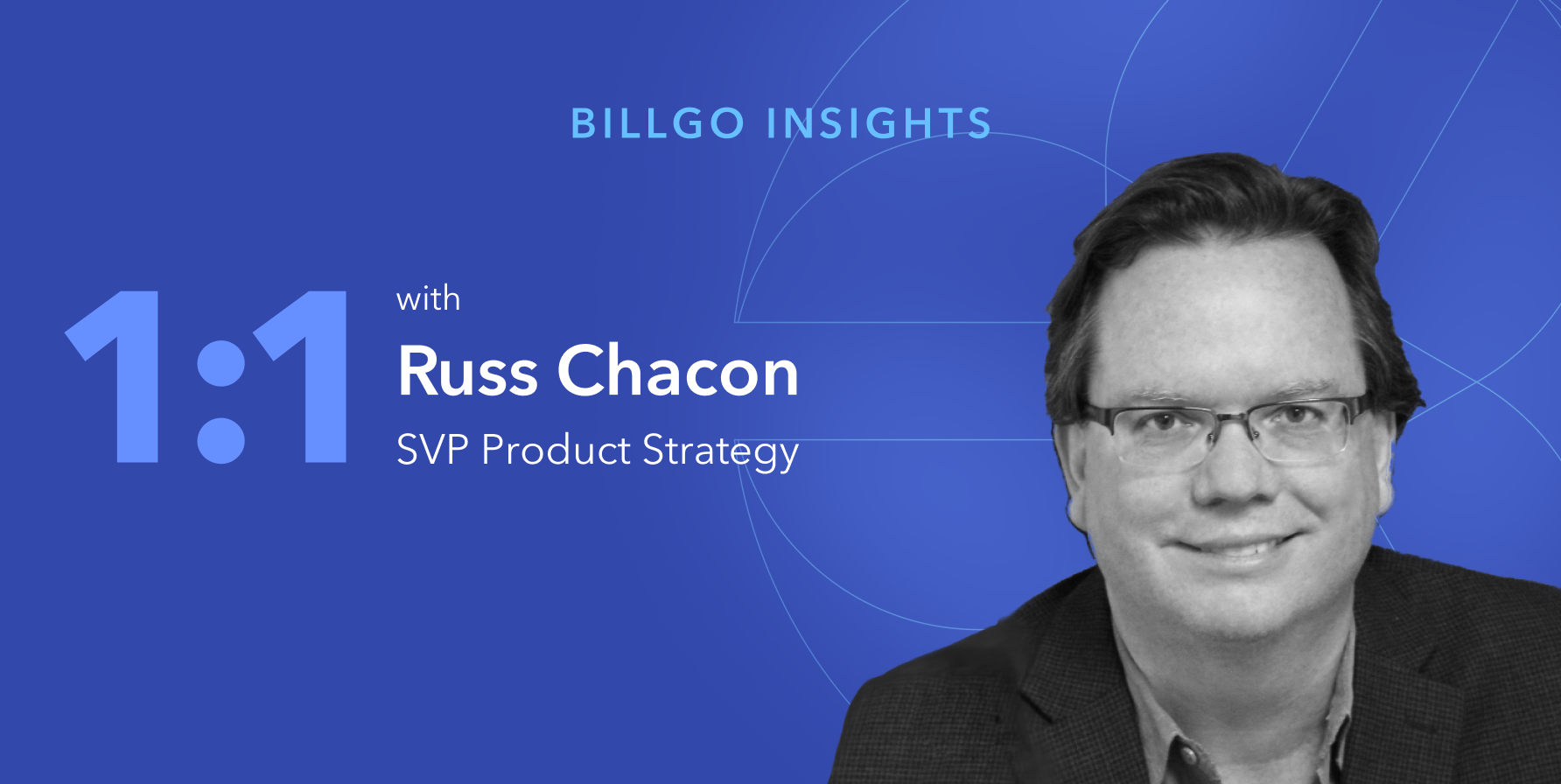 An interview with BillGO's Russ Chacon