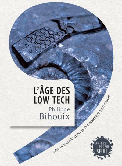 L'âge des low tech, de Philippe Bihouix