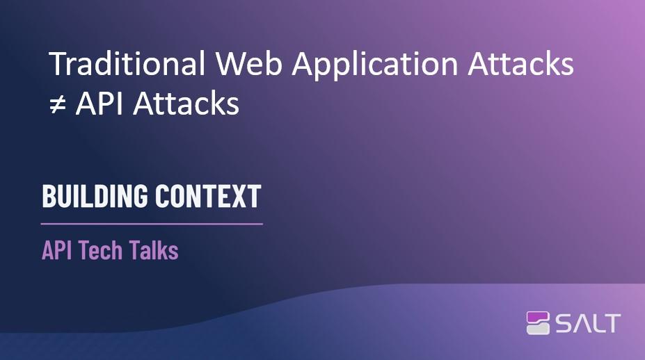 Traditional Web Application Attacks ≠ API Attacks