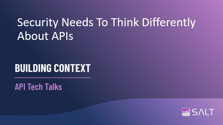 Security Needs To Think Differently About APIs