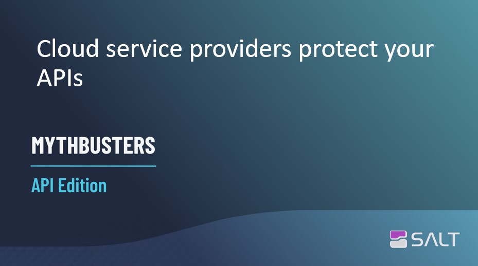 MythBusters API Edition – Cloud service providers protect your APIs