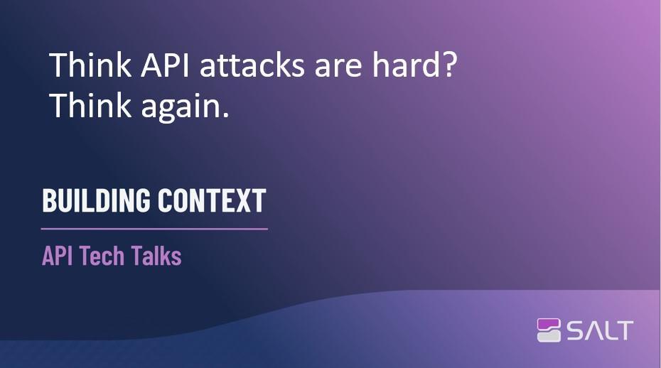 Think API attacks are hard?  Think again