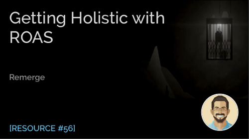 Getting Holistic with ROAS
