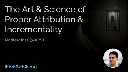 The Art & Science of Proper Attribution & Incrementality