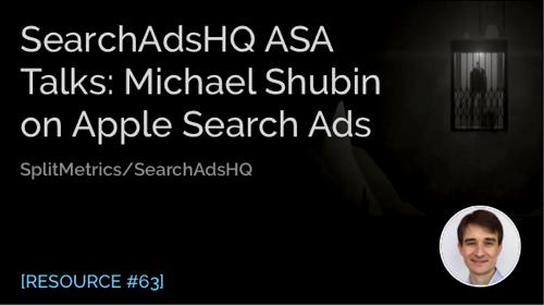 Searchadshq ASA Talks: Michael Shubin on Apple Search Ads