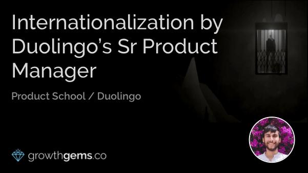 Internationalization by Duolingo's Sr Product Manager