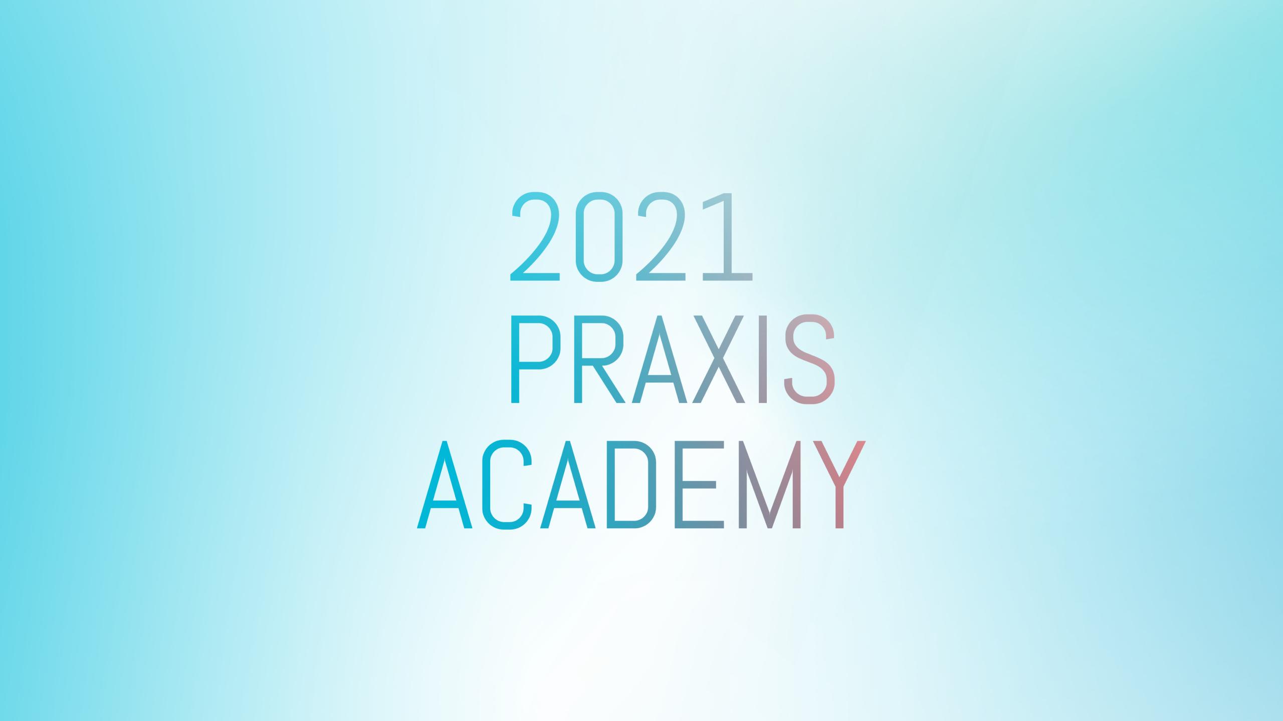 2021 Praxis Academy serves its biggest cohort yet