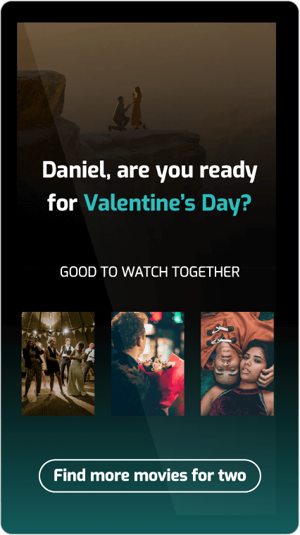 Sample communicate: Daniel, are you ready for Valentine's Day? Good to watch together. Find more movies for two.