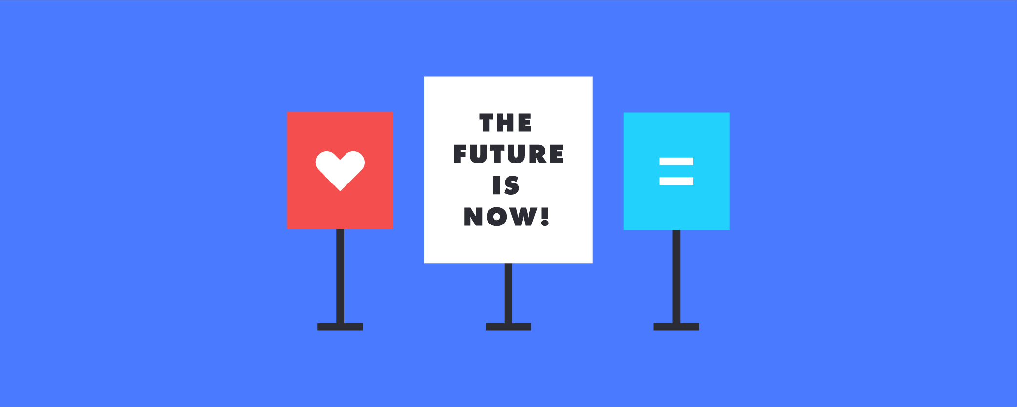 """A graphic of three signs. To the left, a heart, to the right, an = sign, and in the center, a sign that reads """"The Future is Now!"""""""