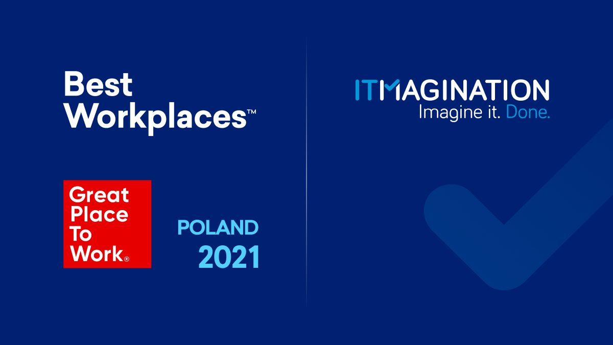 """ITMAGINATION is a laureate of the """"Best Workplaces™ Poland 2021"""" competition by Great Place to Work®"""