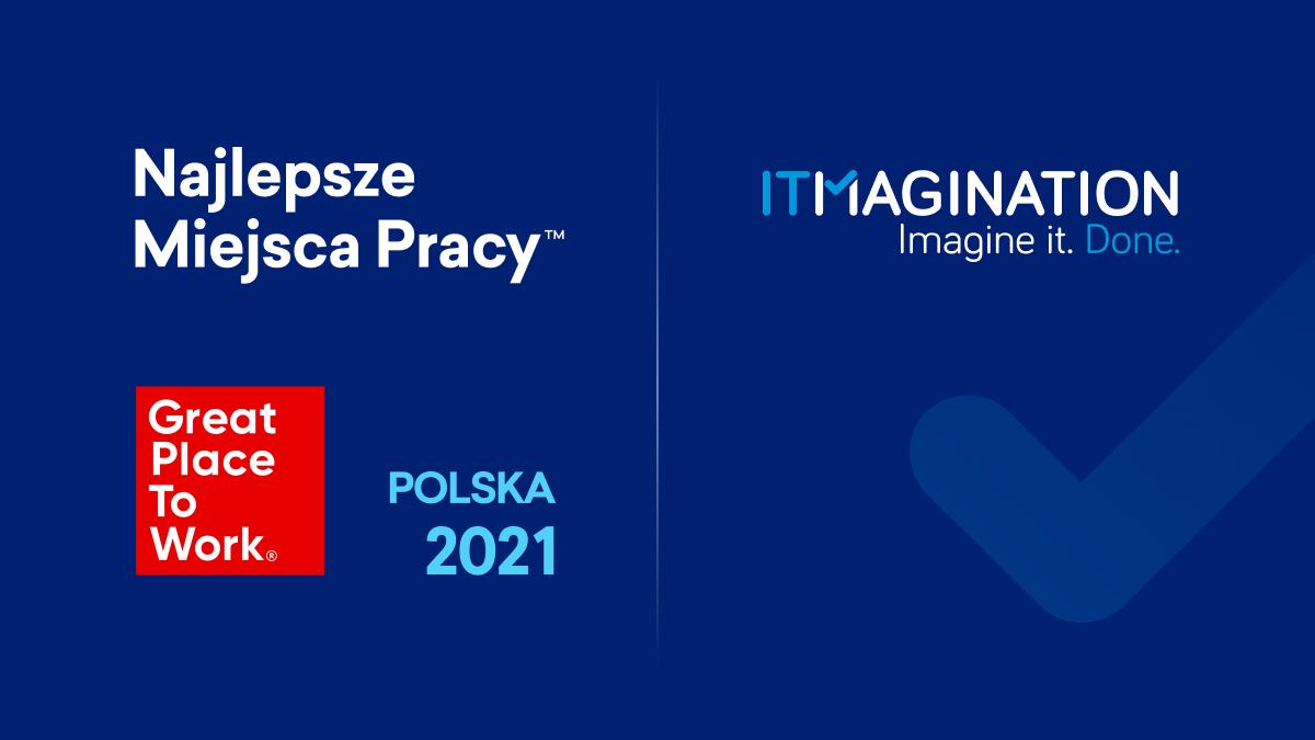 """ITMAGINATION laureatem konkursu Great Place to Work® -""""Najlepsze Miejsca Pracy™ Polska 2021"""""""