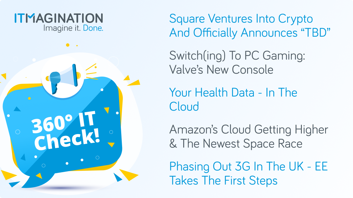 360° IT Check #4 – Square Ventures Into Crypto, Switch(ing) To Steam, Your Health Data Might End Up In Amazon's Cloud, And More!