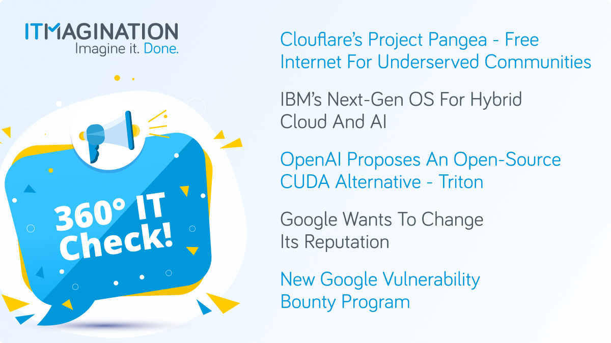 360° It Check #6 - Cloudflare Announces Project Pangea, Google Wants To Change Its Reputation; OpenAI Proposes An Alternative To CUDA, And More!